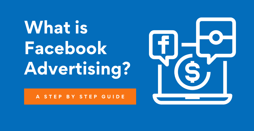 What is Facebook Advertising? – A Step-by-Step Guide